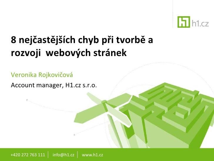 +420 272 763 111       info@h1.cz       www.h1.cz<br />8 nejčastějších chyb při tvorbě a rozvoji  webových stránek <br />V...