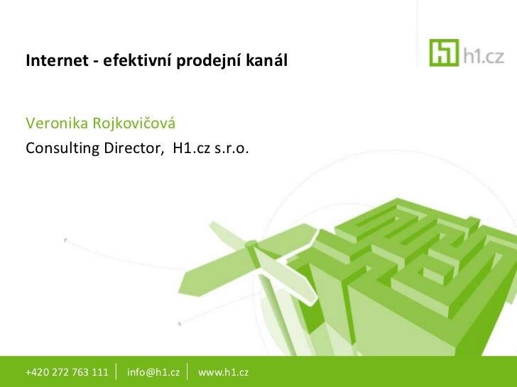 Internet - efektivní prodejní kanálVeronika RojkovičováConsulting Director, H1.cz s.r.o.+420 272 763 111   info@h1.cz   ww...