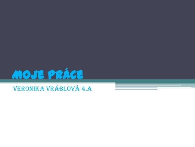 Moje práceVeronika Vráblová 4.A