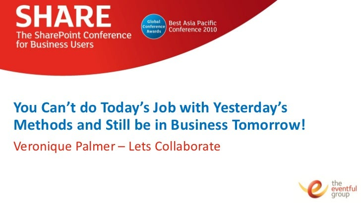 You Can't do Today's Job with Yesterday'sMethods and Still be in Business Tomorrow!Veronique Palmer – Lets Collaborate