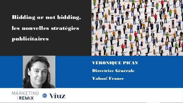 VÉRONIQUE PICAN Directrice Générale Yahoo! France Les Nouvelles Frontières du Marketing Digital Paris, 28 Mai 2015 Bidding...