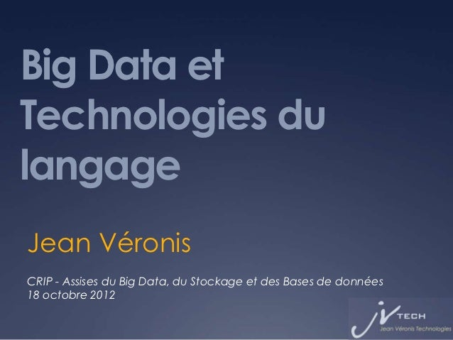 Big Data etTechnologies dulangageJean VéronisCRIP - Assises du Big Data, du Stockage et des Bases de données18 octobre 2012