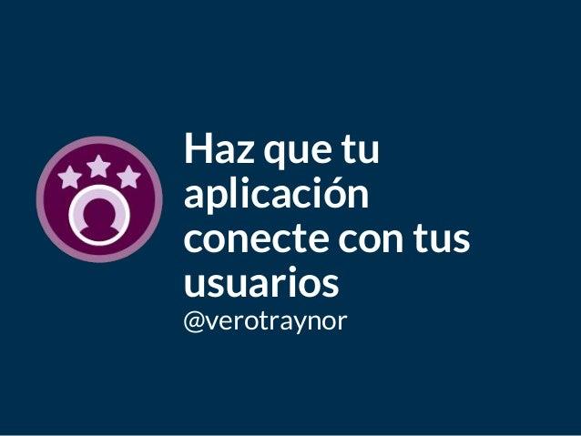 Bagde del curso Haz que tu aplicación conecte con tus usuarios @verotraynor