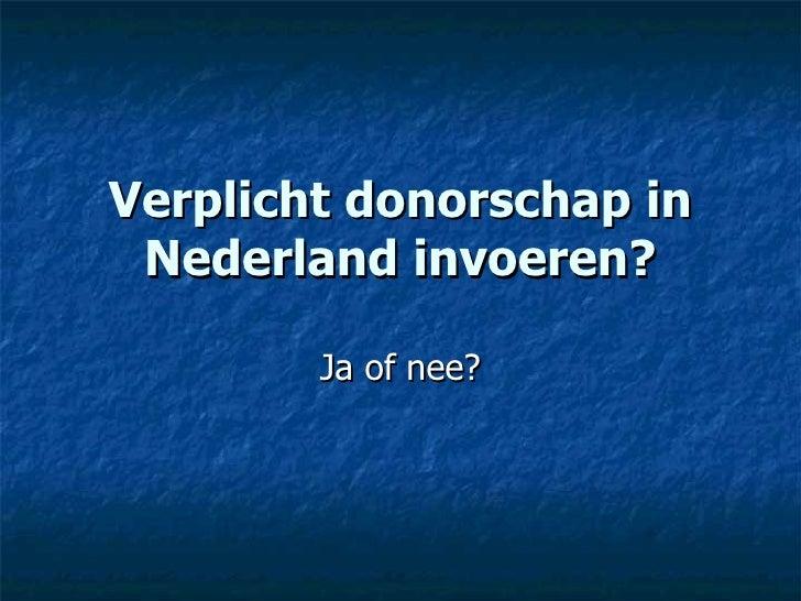 Verplicht donorschap in Nederland invoeren? Ja of nee?