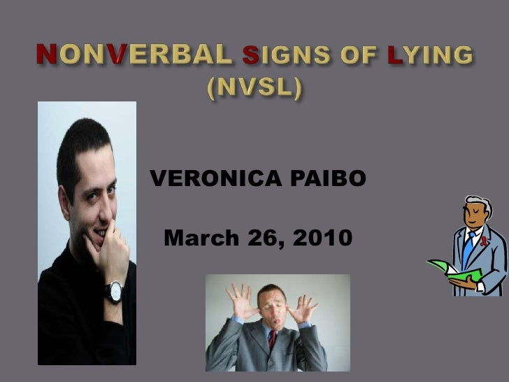 NONVERBALSIGNS OF LYING (NVSL)<br />VERONICA PAIBO<br />March 26, 2010 <br />