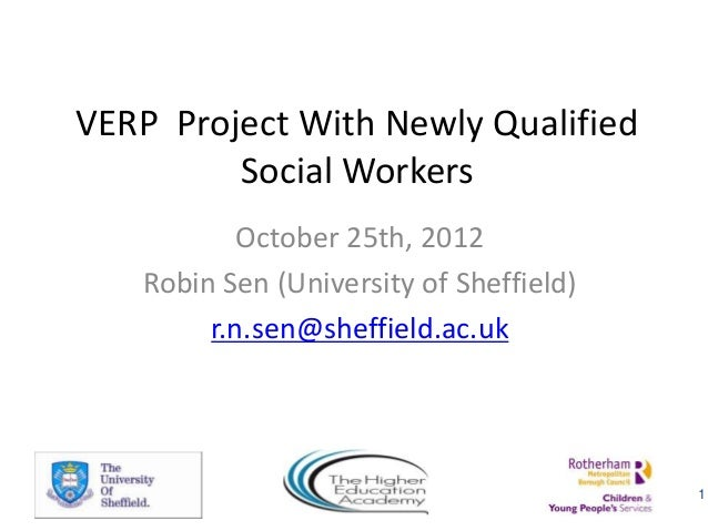 VERP Project With Newly Qualified         Social Workers           October 25th, 2012   Robin Sen (University of Sheffield...