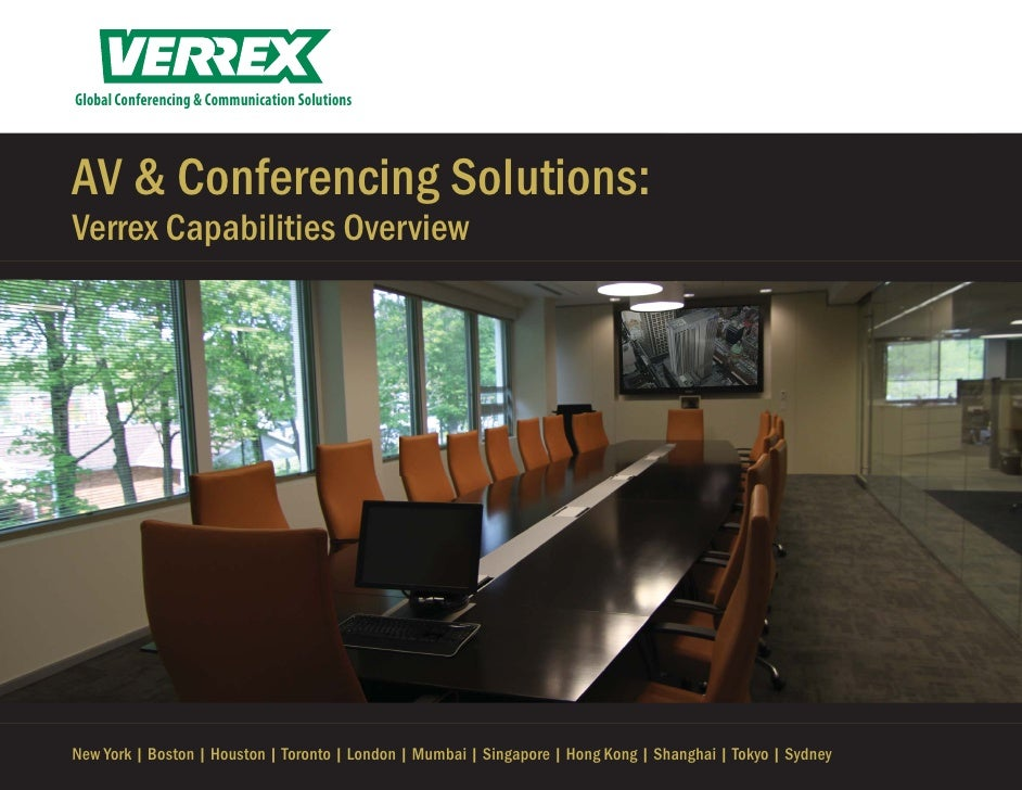 Global Conferencing & Communication SolutionsAV & Conferencing Solutions:Verrex Capabilities OverviewNew York | Boston | H...