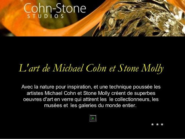 L'art de Michael Cohn et Stone Molly Avec la nature pour inspiration, et une technique poussée les artistes Michael Cohn e...