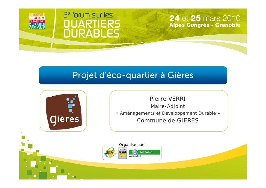 Projet d'éco-quartier à Gières                            Pierre VERRI                           Maire-Adjoint           «...