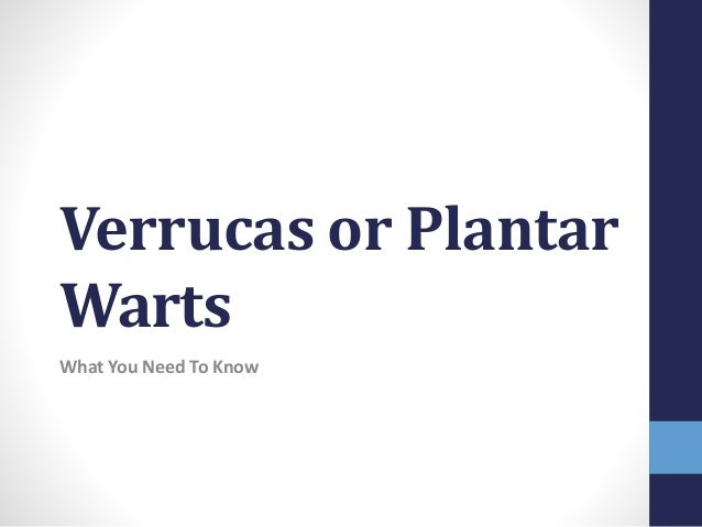 Verrucas or Plantar Warts What You Need To Know