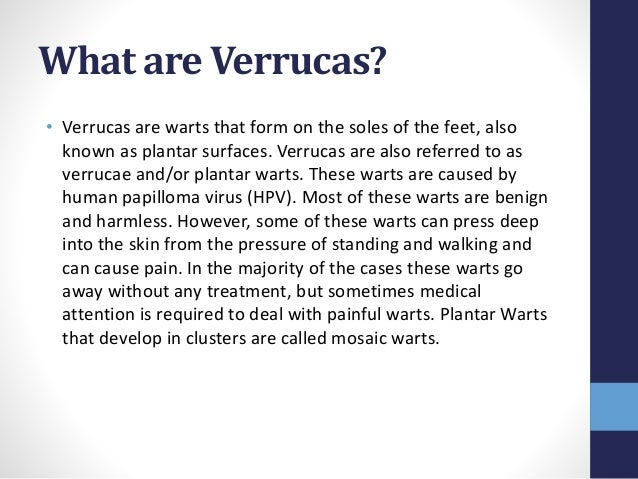 What are Verrucas? • Verrucas are warts that form on the soles of the feet, also known as plantar surfaces. Verrucas are a...