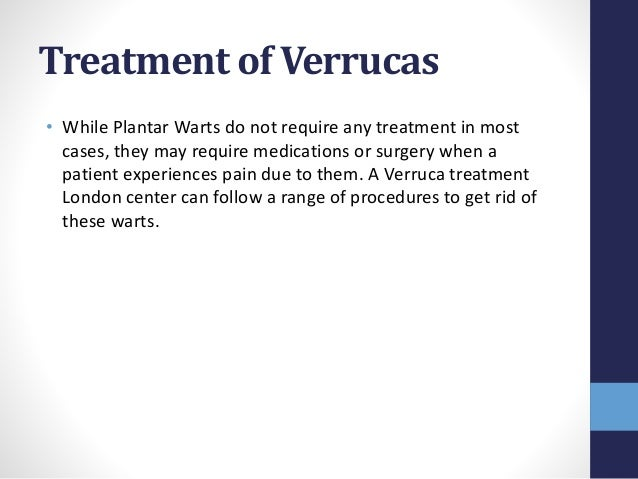 Treatment of Verrucas • While Plantar Warts do not require any treatment in most cases, they may require medications or su...