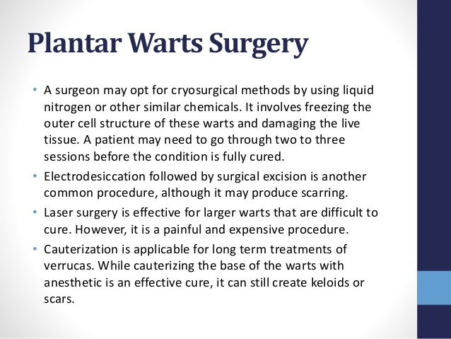 Plantar Warts Surgery • A surgeon may opt for cryosurgical methods by using liquid nitrogen or other similar chemicals. It...