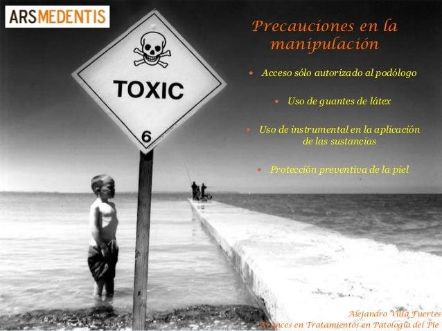 Precauciones en la manipulación  Acceso sólo autorizado al podólogo  Uso de guantes de látex  Uso de instrumental en la...
