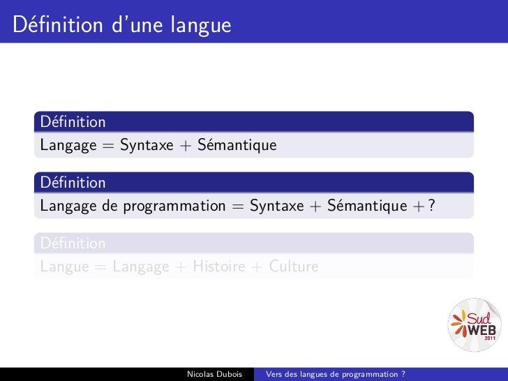 Définition d'une langue  Définition  Langage = Syntaxe + Sémantique  Définition  Langage de programmation = Syntaxe + Sémanti...