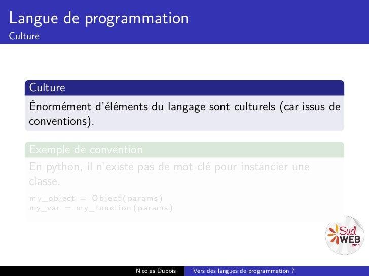 Langue de programmationCulture    Culture    Énormément d'éléments du langage sont culturels (car issus de    conventions)...