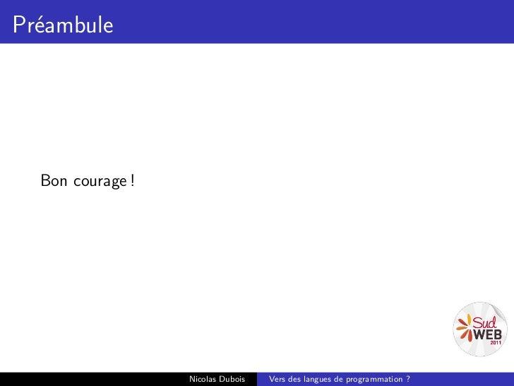 Préambule  Bon courage !                  Nicolas Dubois   Vers des langues de programmation ?