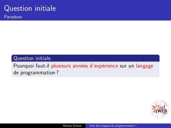 Question initialeParadoxe    Question initiale    Pourquoi faut-il plusieurs années d'expérience sur un langage    de prog...