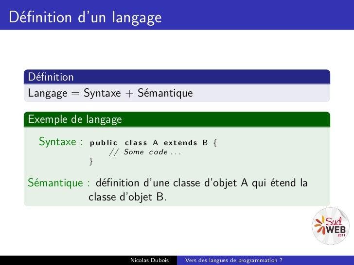Définition d'un langage  Définition  Langage = Syntaxe + Sémantique  Exemple de langage    Syntaxe :   p u b l i c c l a s s...