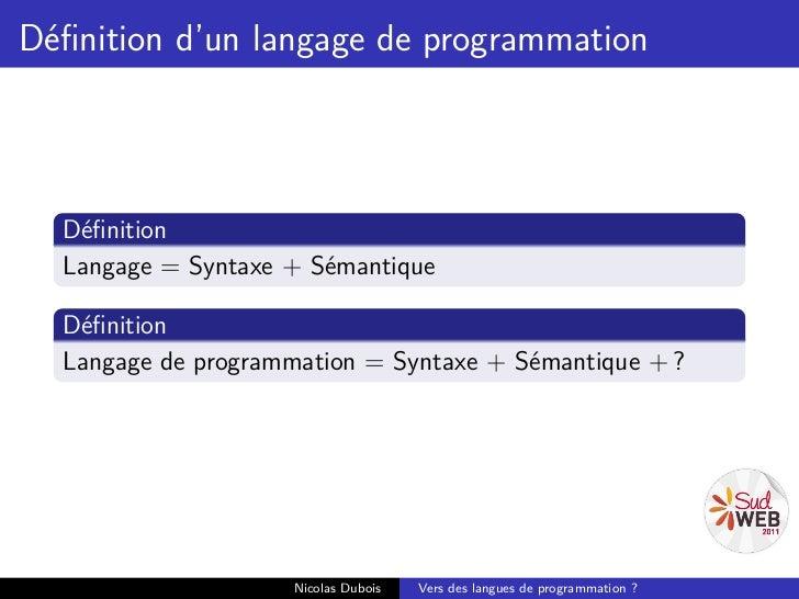 Définition d'un langage de programmation  Définition  Langage = Syntaxe + Sémantique  Définition  Langage de programmation = ...