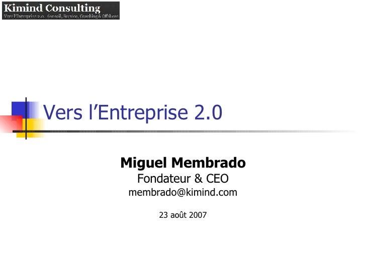 Vers l'Entreprise 2.0 Miguel Membrado Fondateur & CEO [email_address] 23 août 2007