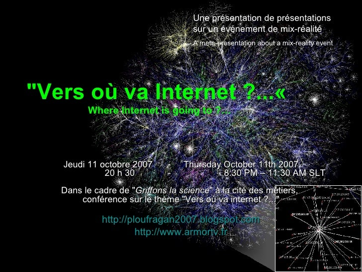 """Vers où va Internet ?...«  Where Internet is going to ?… Jeudi 11 octobre 2007  -  Thursday October 11th 2007   20 h..."