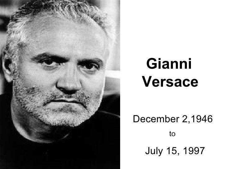 Gianni Versace  December 2,1946 to  July 15, 1997