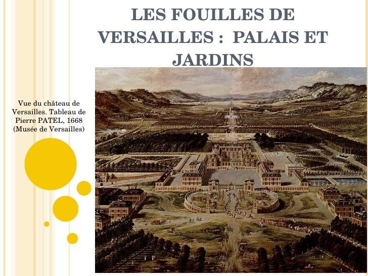 LES FOUILLES DE VERSAILLES :  PALAIS ET JARDINS Vue du château de Versailles. Tableau de Pierre PATEL, 1668 (Musée de Vers...