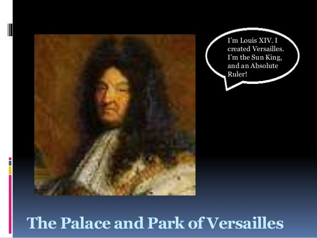 The Palace and Park of VersaillesI'm Louis XIV. Icreated Versailles.I'm the Sun King,and an AbsoluteRuler!