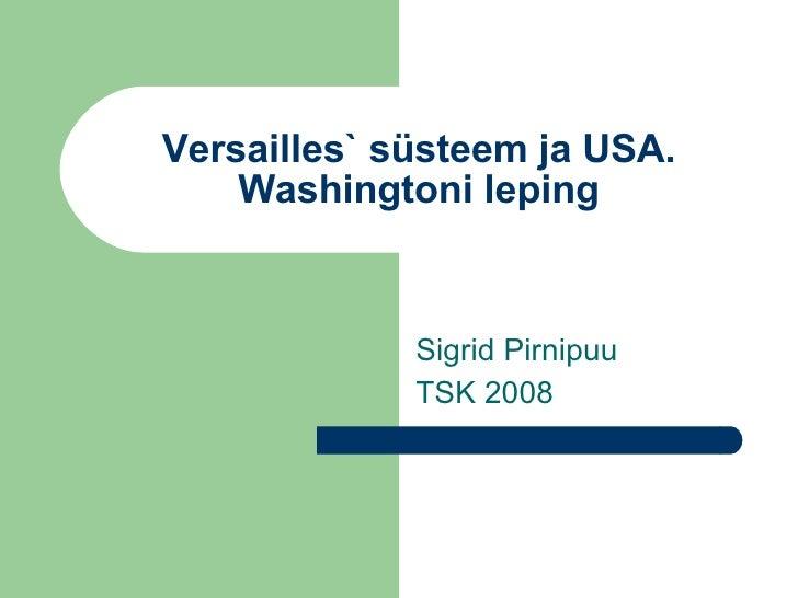 Versailles` süsteem ja USA. Washingtoni leping Sigrid Pirnipuu TSK 2008