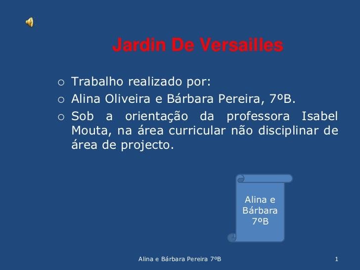 Jardin De Versailles<br />Trabalho realizado por:<br />Alina Oliveira e Bárbara Pereira, 7ºB.<br />Sob a orientação da pro...
