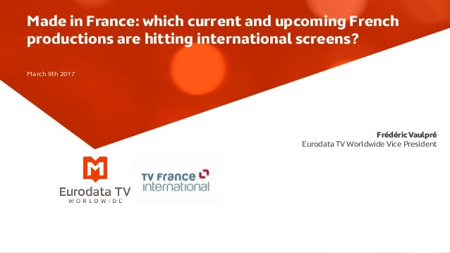 Frédéric Vaulpré Eurodata TV Worldwide Vice President Made in France: which current and upcoming French productions are hi...