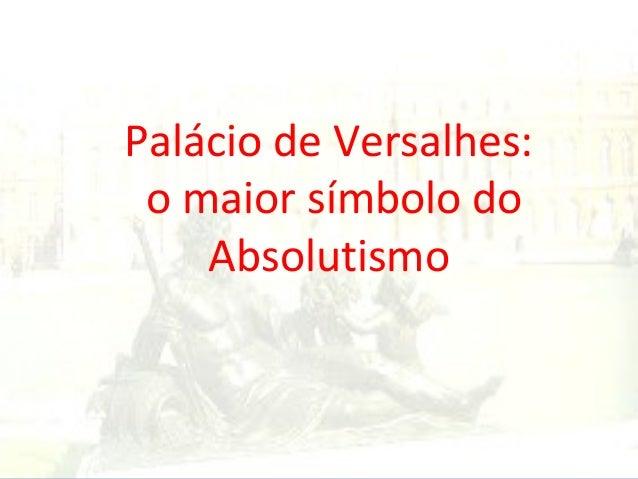 Palácio de Versalhes:o maior símbolo doAbsolutismo