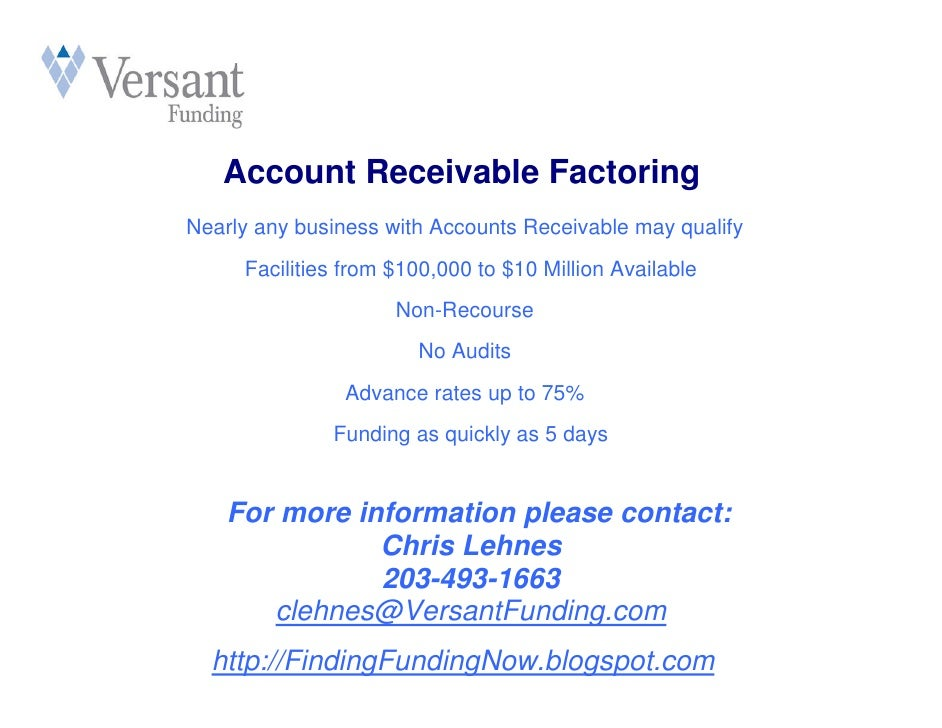 Account Receivable Factoring Nearly any business with Accounts Receivable may qualify      Facilities from $100,000 to $10...