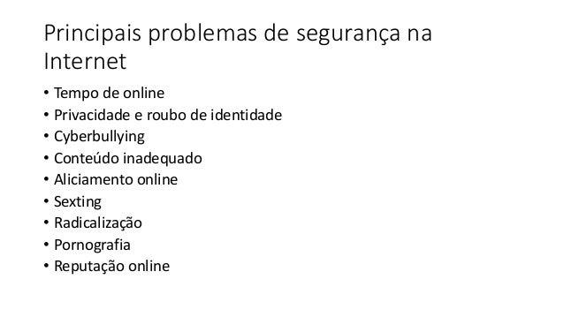 Principais problemas de segurança na Internet • Tempo de online • Privacidade e roubo de identidade • Cyberbullying • Cont...