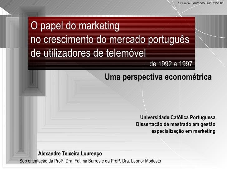 O papel do marketing  no crescimento do mercado português de utilizadores de telemóvel de 1992 a 1997 Sob orientação da Pr...