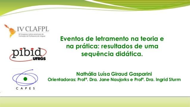 Eventos de letramento na teoria e na prática: resultados de uma sequência didática. Nathália Luísa Giraud Gasparini  Orien...