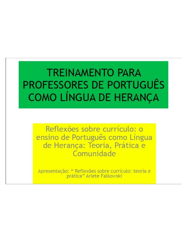 Reflexões sobre curriculo:  o  ensino de Português como Língua de Herança:  Teoria,  Pratica e Comunidade  Apresentação:  ...