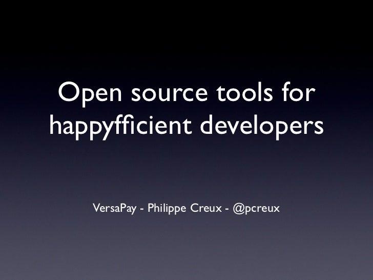 Open source tools forhappyfficient developers   VersaPay - Philippe Creux - @pcreux