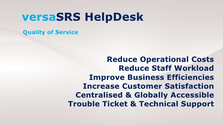 <ul><ul><ul><li>versa SRS   HelpDesk </li></ul></ul></ul>Quality of Service <ul><ul><ul><li>Reduce Operational Costs </li>...