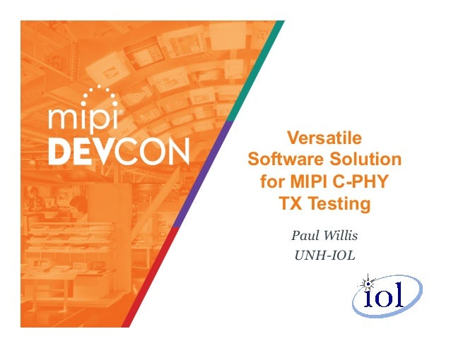 Versatile Software Solution for MIPI C-PHY TX Testing Paul Willis UNH-IOL