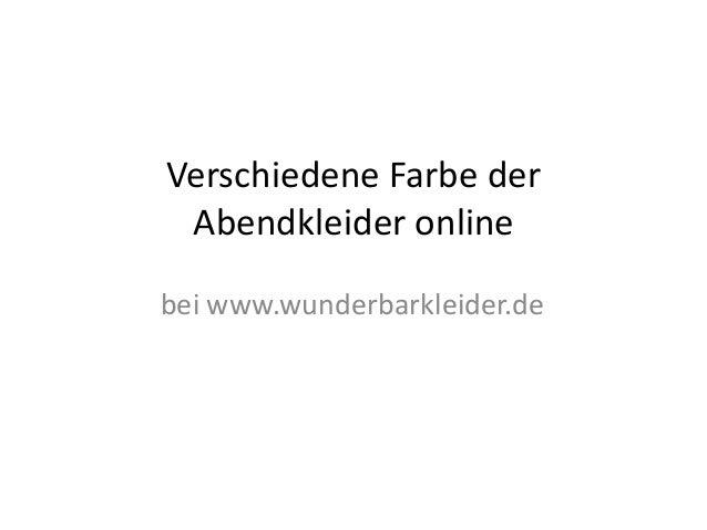 Verschiedene Farbe der Abendkleider onlinebei www.wunderbarkleider.de