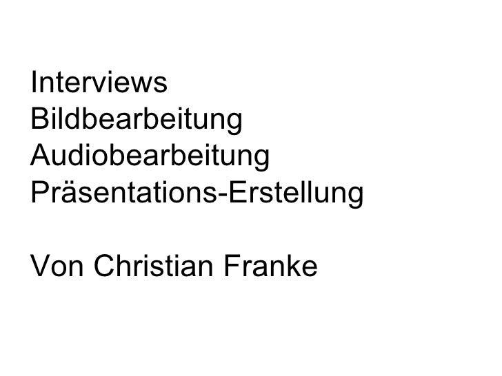 Interviews Bildbearbeitung Audiobearbeitung Präsentations-Erstellung Von Christian Franke