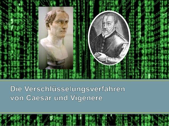 • Caesar Verschlüsselung • Der Erfinder • Die einfache Caesar Verschlüsselung • Caesar Verschlüsselung mit beliebig vertau...