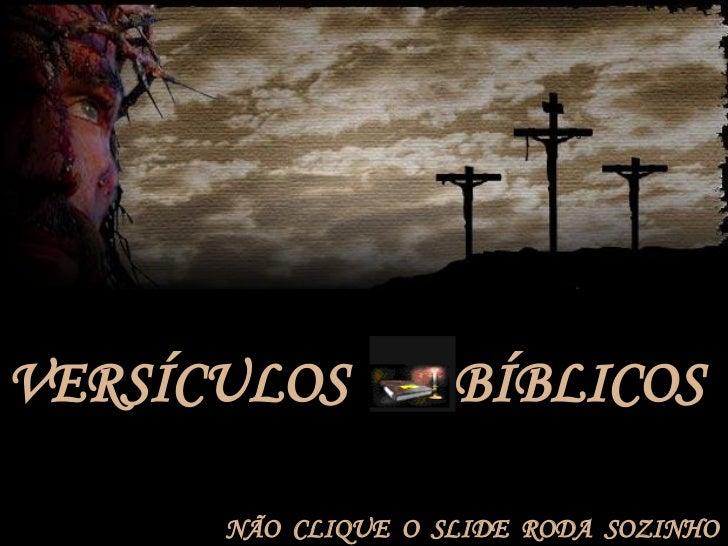 VERSÍCULOS  BÍBLICOS NÃO  CLIQUE  O  SLIDE  RODA  SOZINHO