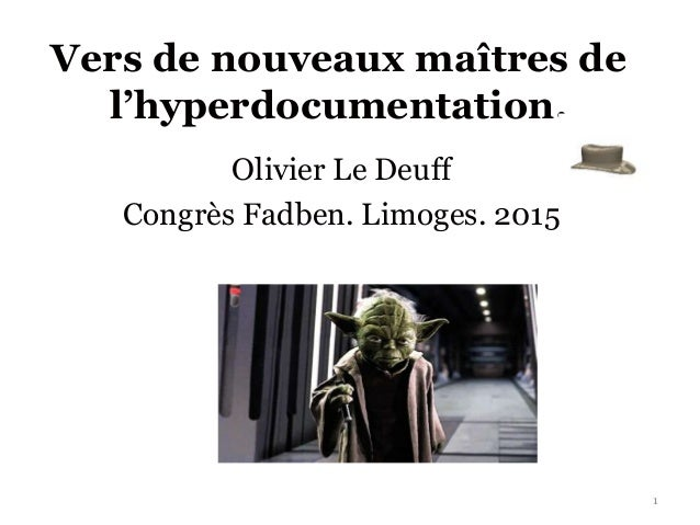 Vers de nouveaux maîtres de l'hyperdocumentation. Olivier Le Deuff Congrès Fadben. Limoges. 2015 1