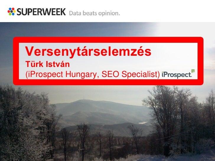 VersenytárselemzésTürk István(iProspect Hungary, SEO Specialist)