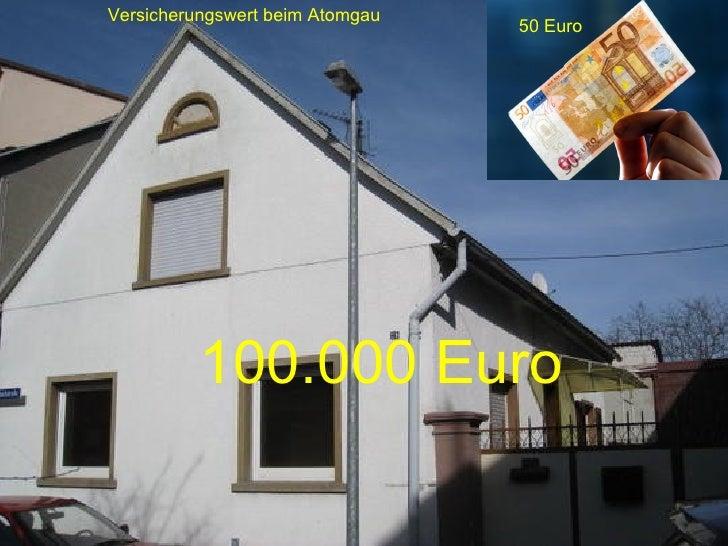 100.000 Euro 50 Euro Versicherungswert beim Atomgau