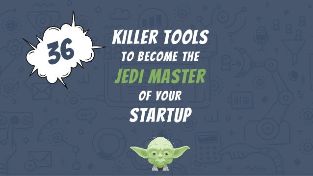 Killer tools To become the jedi master of your startup