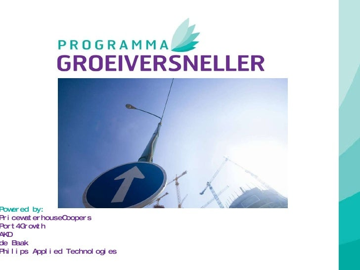 Powered by:   PricewaterhouseCoopers  Port4Growth AKD  de Baak Philips Applied Technologies